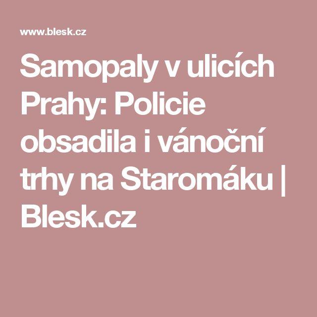 Samopaly v ulicích Prahy: Policie obsadila i vánoční trhy na Staromáku   Blesk.cz