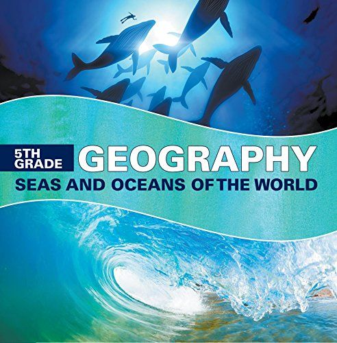5th Grade Geography Seas And Oceans Of The World Fifth Grade Books Marine Life And Oceanography For Kids Childrens