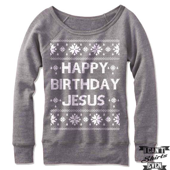 "Off the shoulder wide neck sweatshirt with ""Happy Birthday Jesus"" print. Feminine, cozy and versatile, this sweatshirt is designed with an exceptionally plush fabrication, in a classic pullover fit wi"