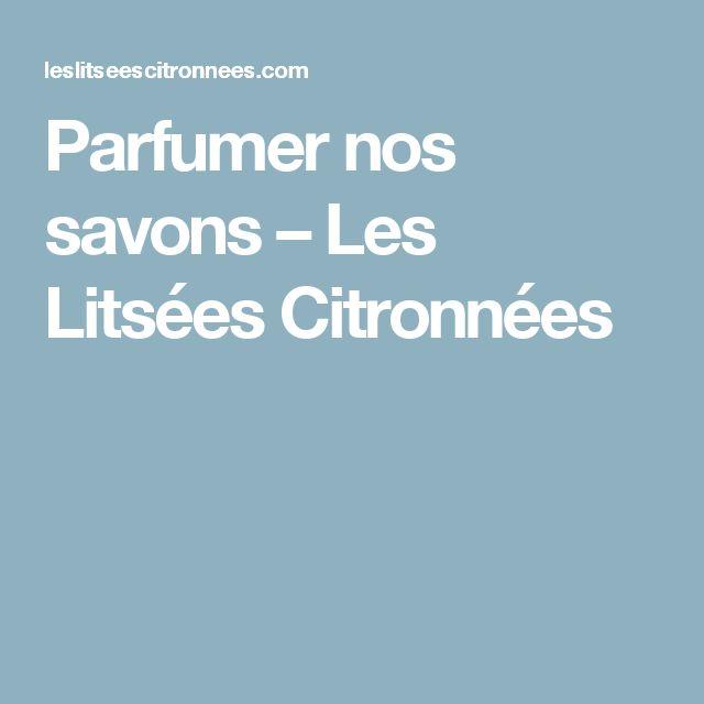 Parfumer nos savons – Les Litsées Citronnées