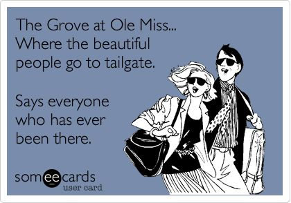 Ecard: The Grove at Ole Miss... Where The Beautiful People Go To Tailgate. Says Everyone Who Has Ever Been There.