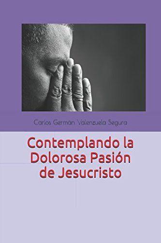 Contemplando la Dolorosa Pasión de Jesucristo (Spanish Edition)