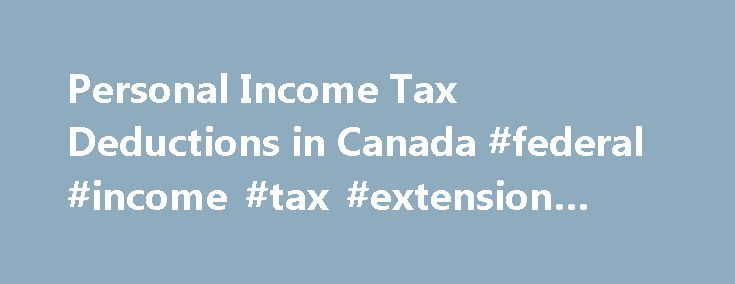 Personal Income Tax Deductions in Canada #federal #income #tax #extension #form http://incom.remmont.com/personal-income-tax-deductions-in-canada-federal-income-tax-extension-form/  #what do you mean by income tax return # Personal Income Tax Deductions in Canada Canada's federal and provincial governments use income tax deductions to reduce the tax for some taxpayers and to promote certain activities considered to be beneficial. Some deductions reduce the income subject to tax, while others…