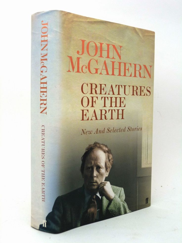Creatures of the Earth, New & Selected Stories by John McGahern