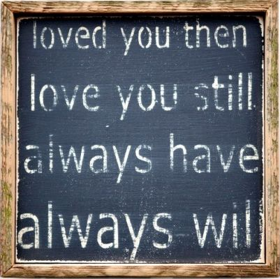 loved you then. love you still. always have. always will #love #lovequote