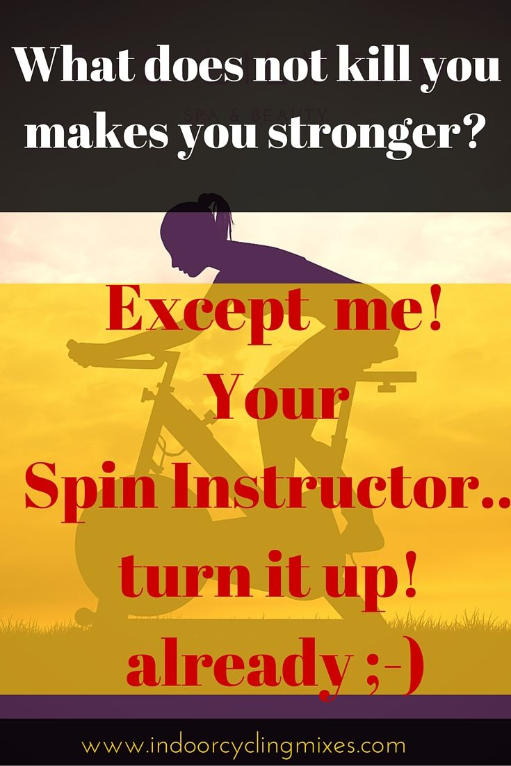 What Does Not Kill You Makes You Stronger... Except Your Spin Instructor.