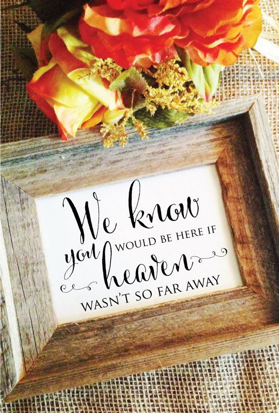 We know you would be here if heaven wasn't so by WeddingAffections