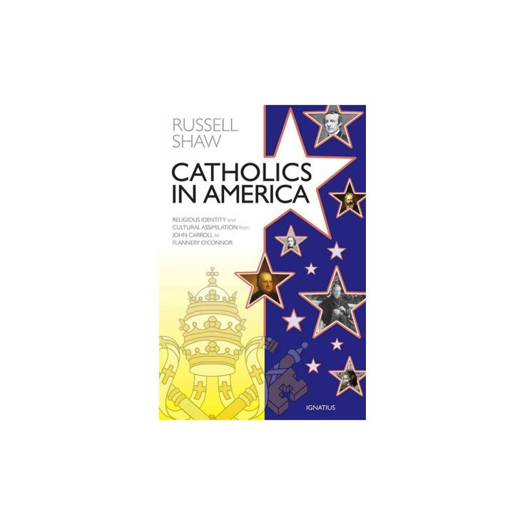 Catholics in America : Religious Identity and Cultural Assimilation from John Carroll to Flannery