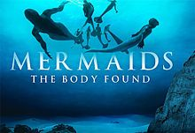 Mermaids: The Body Found Mermaids is a docufiction that originally aired as Mermaids: The Body Found on May 27, 2012, on Animal Planet and June 17 on Discovery Channel. A sequel broadcast called Mermaids: The New Evidence aired May 26, 2013.