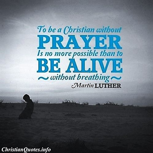 Luther: to be a Christian without prayer is no more possible..