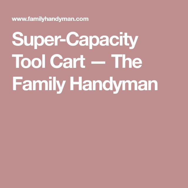 Super-Capacity Tool Cart — The Family Handyman