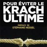 Comment / Pour éviter le Krach Ultime de Pierre Larrouturou, préfacer par Stéphane Hessel. Proposition de cet économiste pour solutionner la crise que nous sommes entrain de subir.
