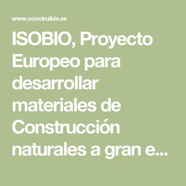 ISOBIO, Proyecto Europeo para desarrollar materiales de Construcción naturales a gran escala • CONSTRUIBLE