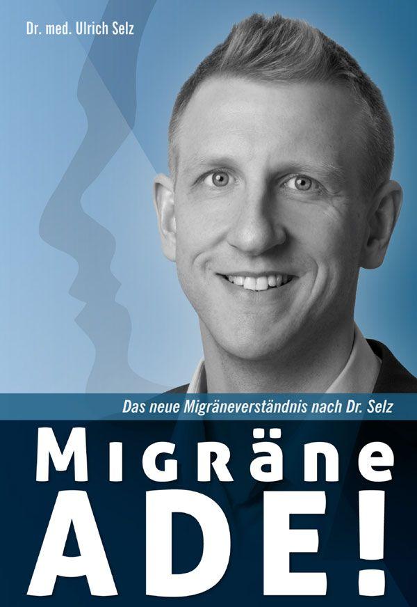 Migräne ade!: Das neue Migräneverständnis nach Dr. Selz.: Amazon.de: Ulrich Selz: Bücher