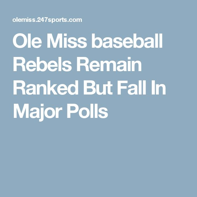 Ole Miss baseball Rebels Remain Ranked But Fall In Major Polls