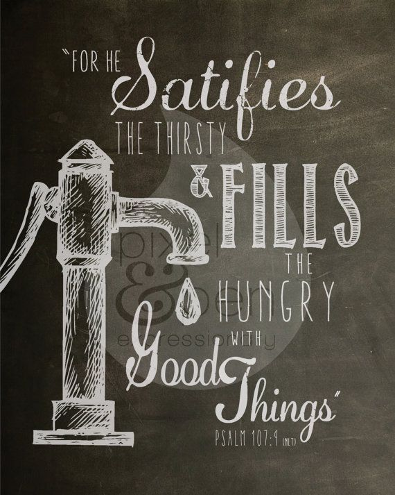 He Satisfies the Thirsty.... Psalm 107:9 Scripture Quote Typography 8x10 Digital Print-Instant Download