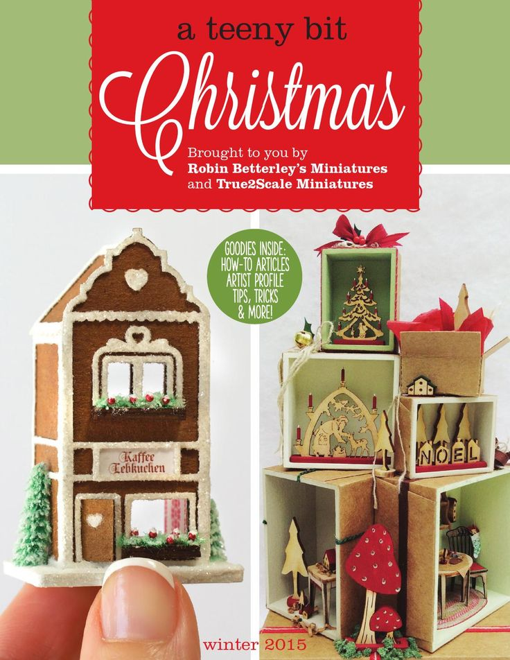 a teeny bit... Christmas 2015 FREE Magazine devoted to dollhouse miniatures. Includes: tutorials, artist profile, tips, tricks & more. Brought to you by Robin Betterley's Miniatures & True2Scale.