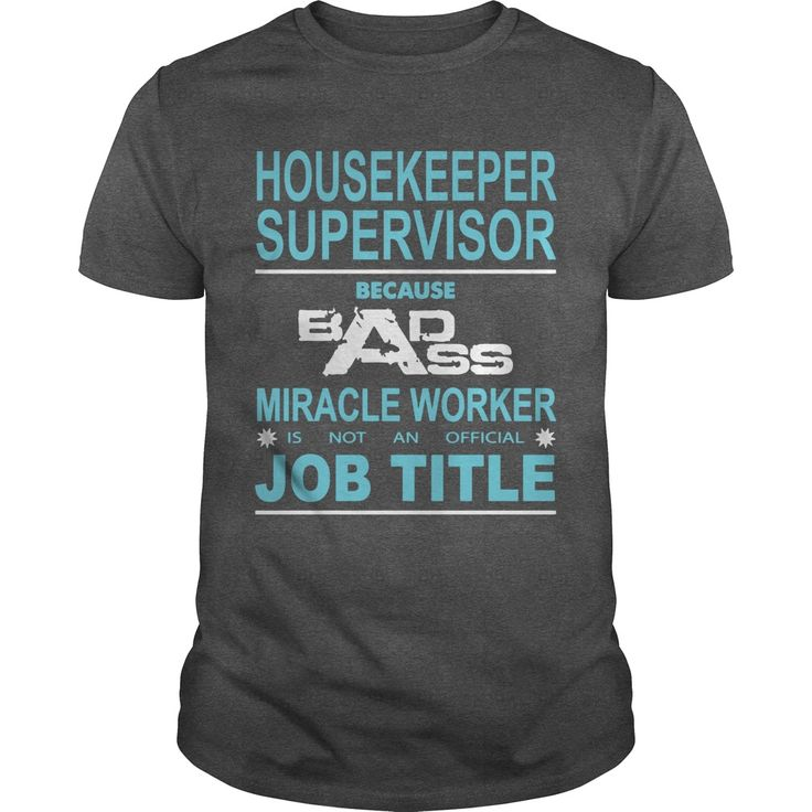 Because Badass Miracle Worker Is Not An Official Job Title HOUSEKEEPER SUPERVISOR Perfect T-shirt /Guys Tee / Ladies Tee / Youth Tee / Hoodies / Sweat shirt / Guys V-Neck / Ladies V-Neck/ Unisex Tank Top / Unisex Long Sleeve design t shirt ,cool shirts ,cool shirts ,printed shirts ,printed shirts ,t-shirt maker ,t-shirt maker ,mens shirt ,men shirts ,graphic t-shirts ,graphic t shirts ,men t shirts ,cheap t shirts ,shirt design ,retro t shirts ,t-shart,Tee ,t-shirt shop ,online t…