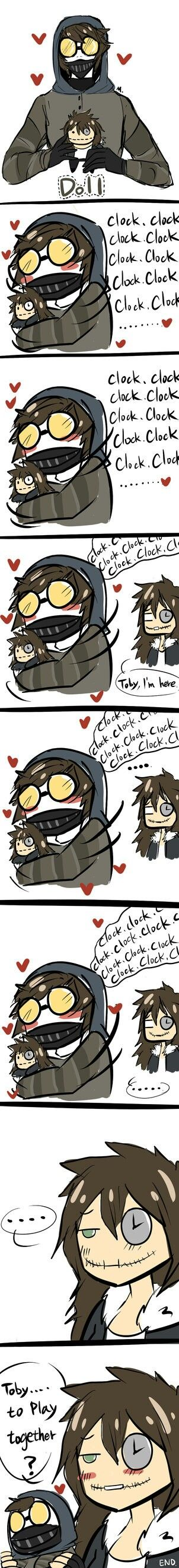 I personally don't ship them...... Sorry! But I like to ship my baby Toby with Masky or someone a little manlier. You know, cause I honestly like gay ships better most of the time. And Toby just seems so damaged and nervous. He needs a big strong man in his life. Just saying. But I think he and Clockwork would be BESTIES FOR THE RESTIES!!!!!!!!!!