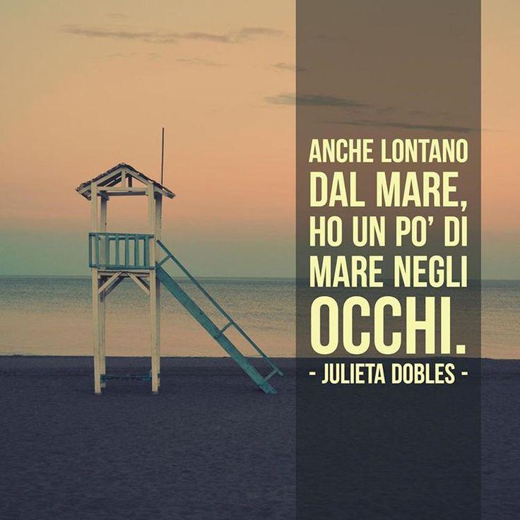 Anche lontano dal mare, ho un po' di mare negli occhi. - Julieta Dobles.  #cit…