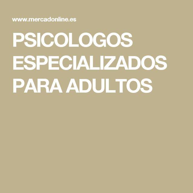 PSICOLOGOS ESPECIALIZADOS PARA ADULTOS
