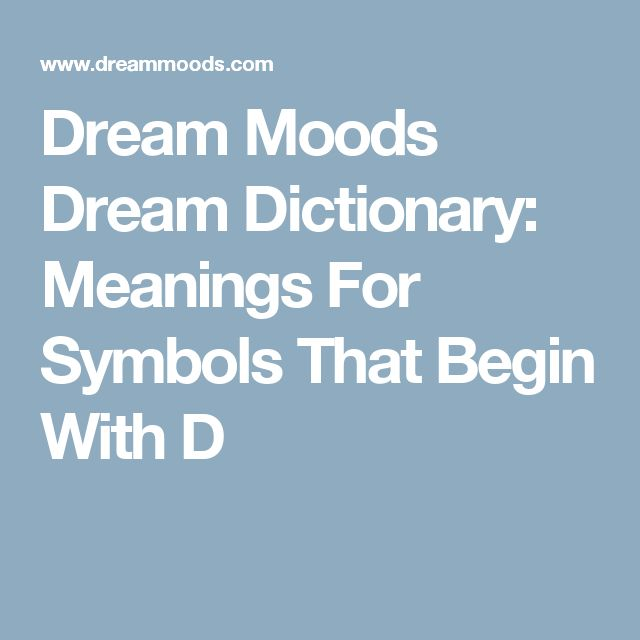 Dream Moods Dream Dictionary: Meanings For Symbols That Begin With D