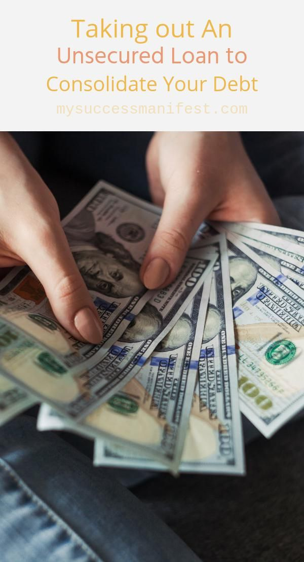 Taking Out An Unsecured Loan To Consolidate Your Debt My Success Manifest In 2020 Consumer Debt Debt Consolidation Programs Debt Management