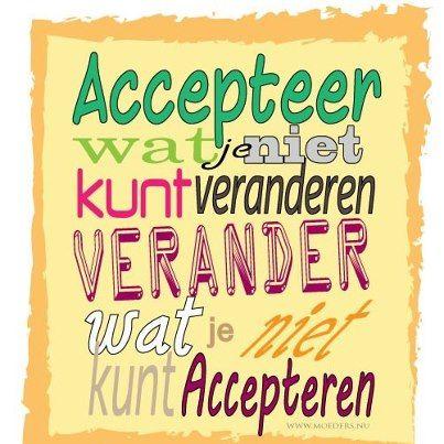 Accepteer wat je niet kunt veranderen, Verander wat je niet kunt accepteren!
