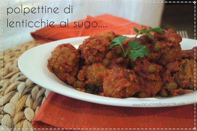 la cucina di Jorgette: polpettine di lenticchie al sugo.....