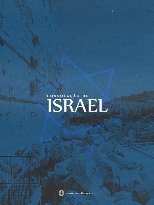 """consolação de israel  """"havia em jerusalém um homem chamado simeão, que era justo e piedoso, e que esperava a consolação de israel; e o espírito santo estava sobre ele.""""  - lucas 2:25  osarrais - série 21"""