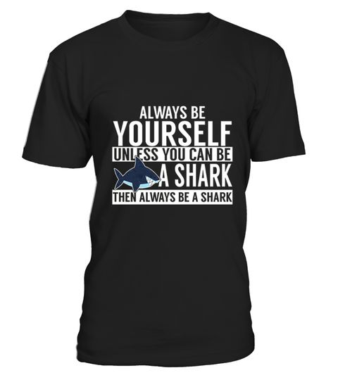 """# Unless You Can Be A Shark T-Shirt .  100% Printed in the U.S.A - Ship Worldwide*HOW TO ORDER?1. Select style and color2. Click """"Buy it Now""""3. Select size and quantity4. Enter shipping and billing information5. Done! Simple as that!!!Tag: shark, marine biology, shark lovers, a giant toothy fish, Hammerhead Shark, Megalodon Shark, Blacktip Shark, Great White Shark, Shortfin Mako Shark, Leopard Shark, Tiger Shark, Bull Shark, Whitefin Hammerhead Shark, Oceanic Whitetip Shark"""
