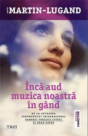Inca aud muzica noastra in gand de Agnes Martin-Lugand, Editura Trei, Colectia Fiction Connection