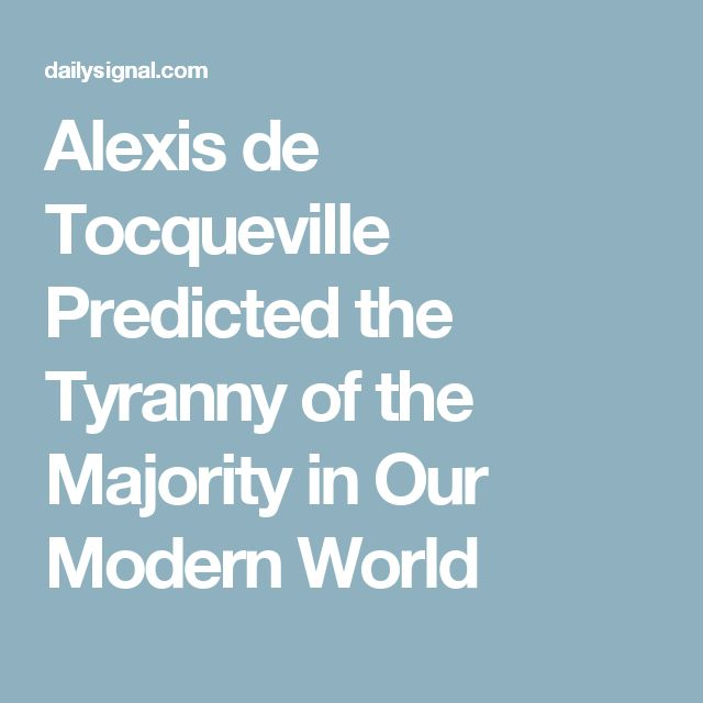Alexis de Tocqueville Predicted the Tyranny of the Majority in Our Modern World