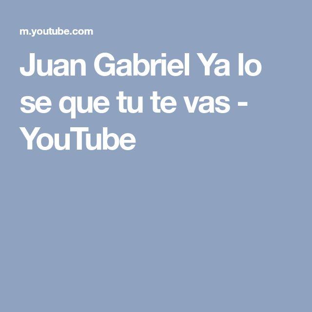Juan Gabriel Ya lo se que tu te vas - YouTube