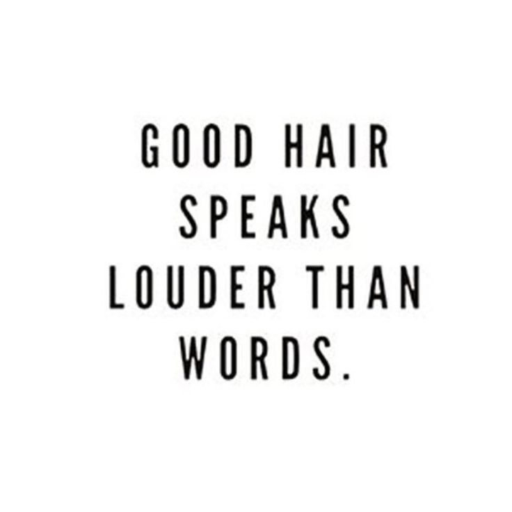 Good hair speaks louder than words