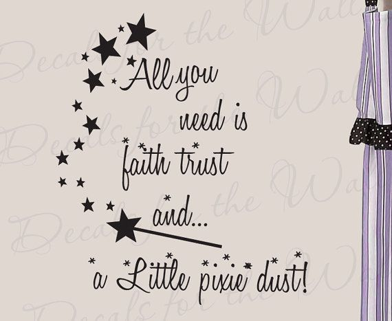 All You Need Faith Trust and Pixie Dust Girl Room Kid Baby Nursery Peter Pan Disney Quote Lettering Decor Sticker Art Vinyl Wall Decal K77