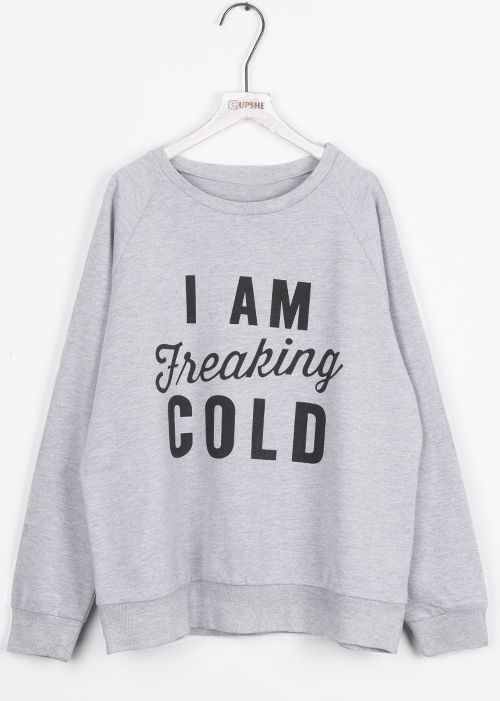 I Am Freaking Cold! Nothing keeps you looking and feeling young like this letter printing sweatshirt. You Need It!