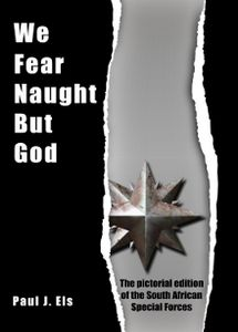 We Fear Naught But God: The Pictorial Edition of the South African Special Forces - Paul J Els
