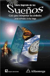Libro sagrado de los suenos: Guia para interpretar los simbolos by Jose Alfredo Avila Vega. $38.32. Publisher: Alfaomega Grupo Editor (April 28, 2002). Publication: April 28, 2002