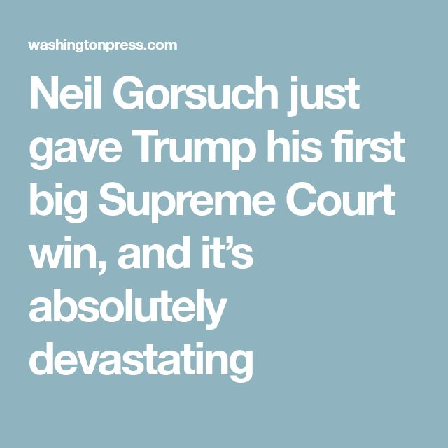 Neil Gorsuch just gave Trump his first big Supreme Court win, and it's absolutely devastating