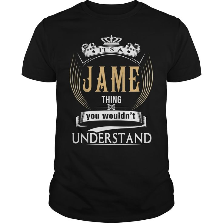 It's a Jame thing you wouldn't understand #jame #name. J Names t-shirts,J Names sweatshirts, J Names hoodies,J Names v-necks,J Names tank top,J Names legging.