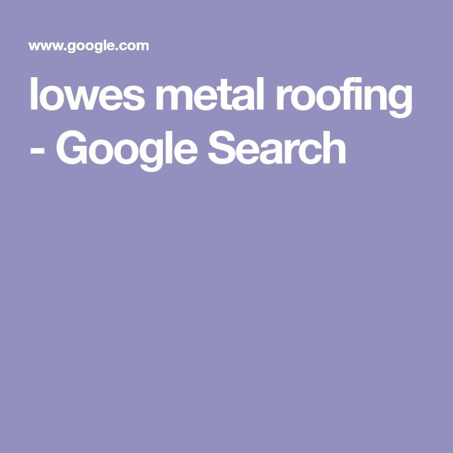 lowes metal roofing - Google Search