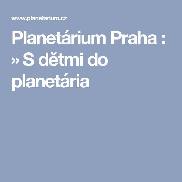 Planetárium Praha :  » S dětmi do planetária