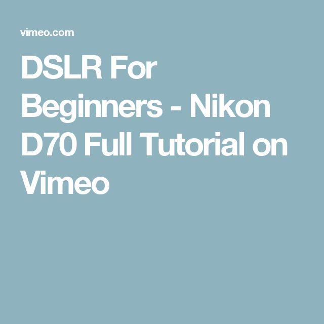 DSLR For Beginners - Nikon D70 Full Tutorial on Vimeo