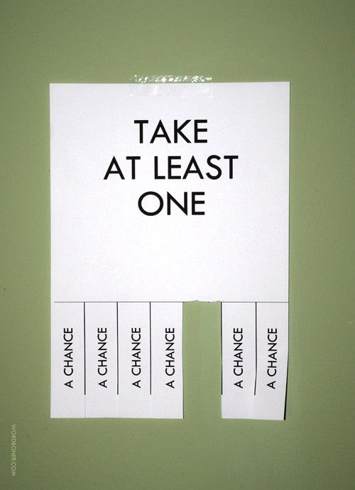 Take at least one... chance