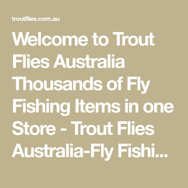 Welcome to Trout Flies Australia Thousands of Fly Fishing Items in one Store - Trout Flies Australia-Fly Fishing products,Online Fishing Store, Fly Fishing, Fishing Tackle,