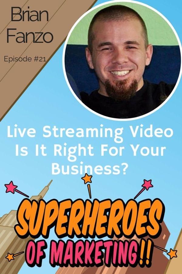 Live Streaming for Marketing - Brian Fanzo http://superheroesofmarketing.com/21