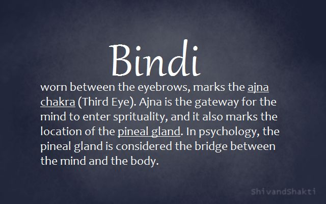 This is a description I found that explains the religious reasons behind wearing a Bindi. The Bindi marks the pineal gland that is considered the bridge between the mind and the body. I was always curious of the reasons to wear a Bindi and am glad I know.