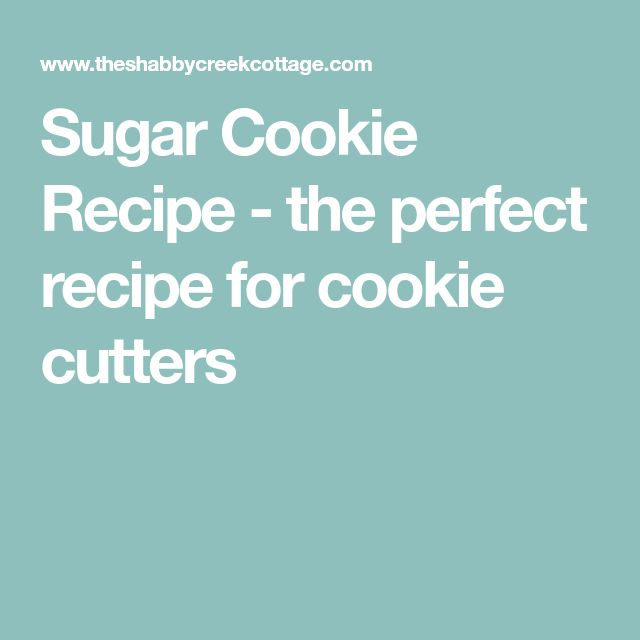 Sugar Cookie Recipe - the perfect recipe for cookie cutters