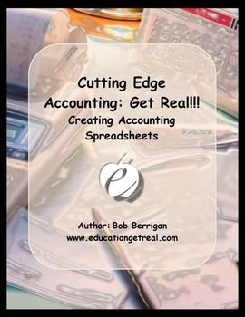 The Cutting Edge Accounting: Get Real!!!  Creating Accounting Spreadsheets Activity instructs the teacher and students to build financial statements for financial problems in accounting simulations, bookkeeping/recordkeeping, financial literacy, personal finance, and more!